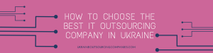 choosing it outsourcing company ukraine