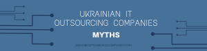 ukraine it outsourcing companies myths